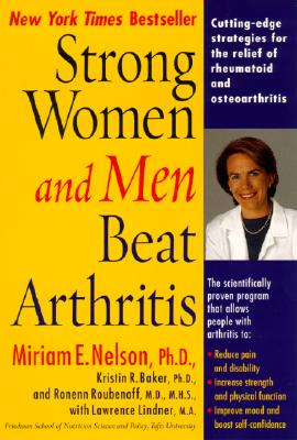 Strong Women and Men Beat Arthritis By Nelson, Miriam E./ Baker, Kristin R., Ph.D./ Roubenoff, Ronenn, M.D./ Lindner, Lawrence